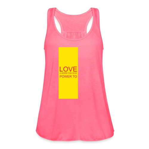 LOVE A WORD YOU GIVE POWER TO - Women's Flowy Tank Top by Bella