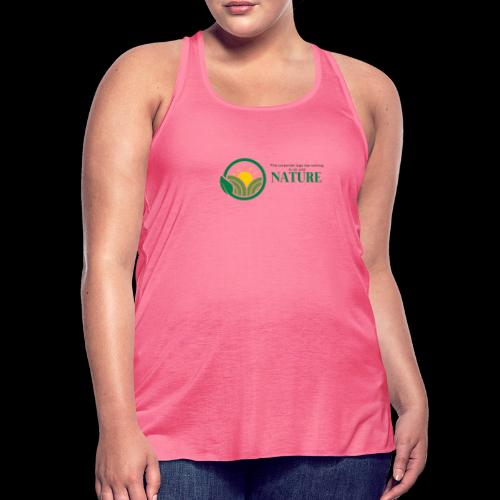 What is the NATURE of NATURE? It's MANUFACTURED! - Women's Flowy Tank Top by Bella