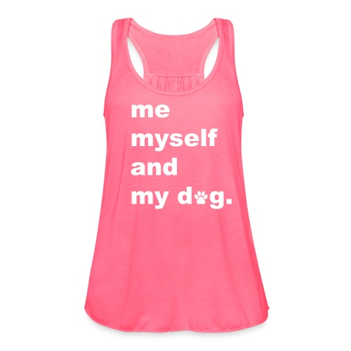 Me Myself And My Dog - Women's Flowy Tank Top by Bella