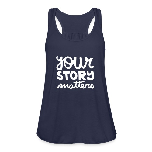 Your Story matters - Women's Flowy Tank Top by Bella
