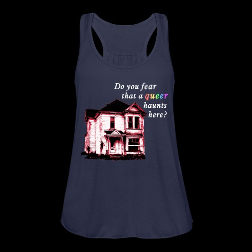 Do You Fear that a Queer Haunts Here - Women's Flowy Tank Top by Bella