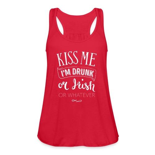 Kiss Me. I'm Drunk. Or Irish. Or Whatever. - Women's Flowy Tank Top by Bella