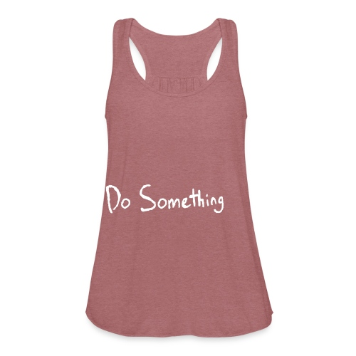 Do Something - Women's Flowy Tank Top by Bella