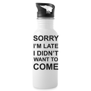 Sorry I'm Late Tshirt - Water Bottle