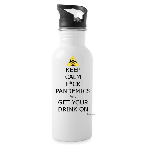 Keep Calm F ck Pandemics And Get Your Drink On - Water Bottle