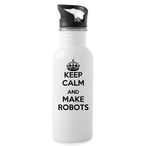 Keep Calm and Make Robots - Water Bottle