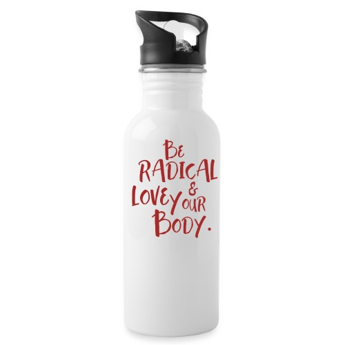 Be Radical & Love Your Body. - Water Bottle