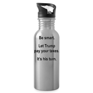 Be_smart-_Let_Trump_pay_your_taxes- - Water Bottle