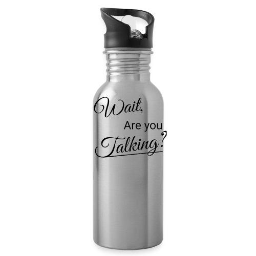 Wait, Are you Talking? - Water Bottle