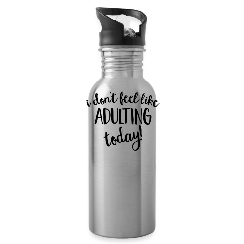 I don't feel like ADULTING today! - Water Bottle