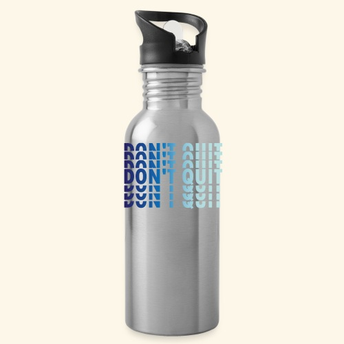 DON'T QUIT #1 - Water Bottle