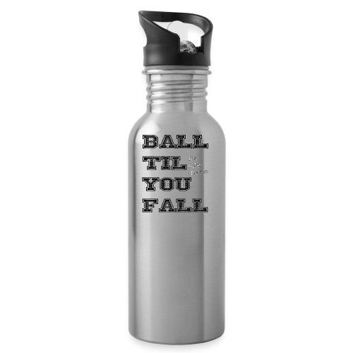 ball til you fall - Water Bottle