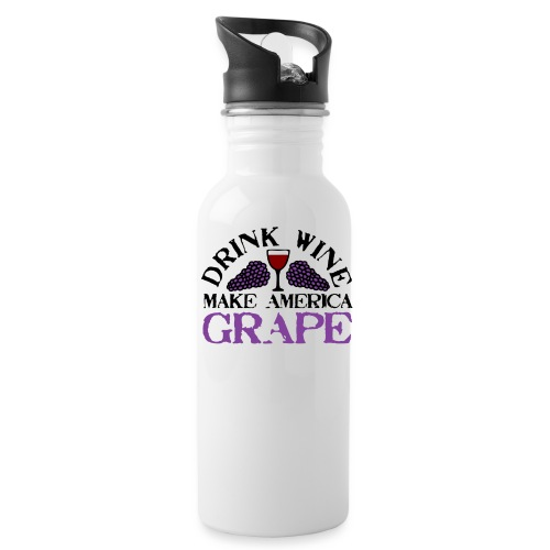 Drink Wine. Make America Grape. - Water Bottle