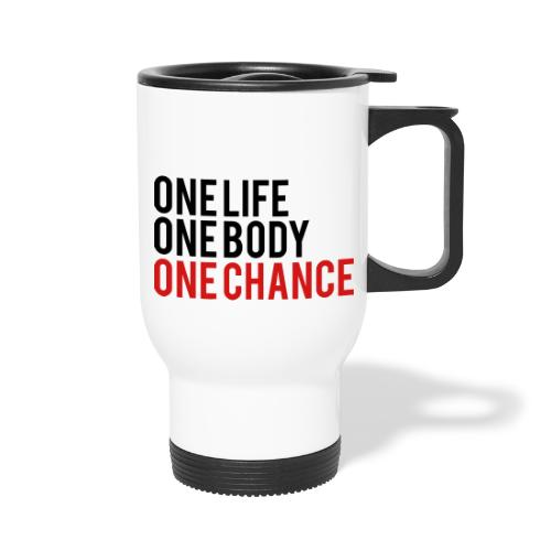 One Life One Body One Chance - Travel Mug with Handle