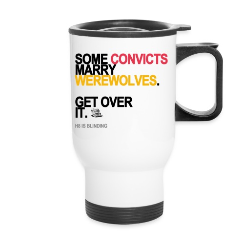 some convicts marry werewolves lg transp - Travel Mug with Handle