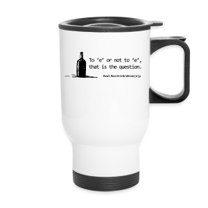 To 'e' or not to 'e': Real Men Drink Whiskey - Travel Mug