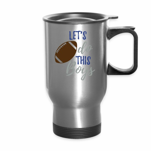 Let s Do this boys titan - Travel Mug