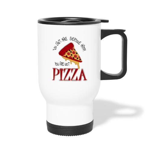 You Can't Make Everyone Happy You Are Not Pizza - Travel Mug