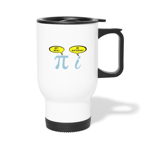 Get real Be rational - Travel Mug with Handle