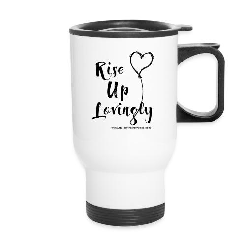 Rise Up Lovingly - Travel Mug