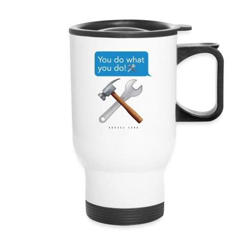 You Do What You Do - Travel Mug