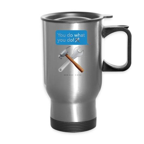You Do What You Do - Travel Mug