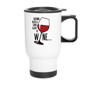 Nothing Beats a Good Glass of Wine - Travel Mug