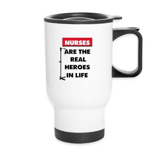 nurses are the real heroes in life - Travel Mug