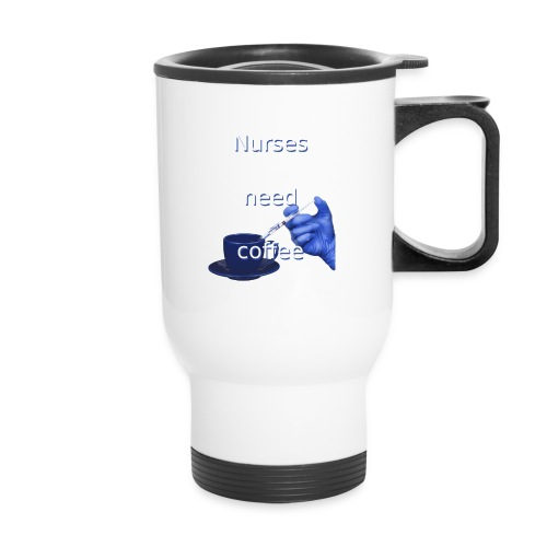 Nurses need coffee - Travel Mug
