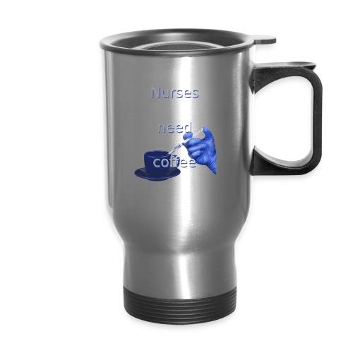 Nurses need coffee - Travel Mug