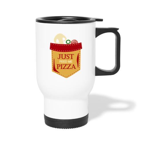 Just feed me pizza - Travel Mug