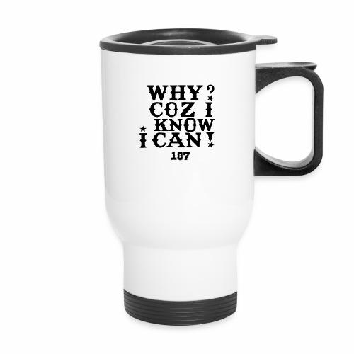 Why Coz I Know I Can 187 Positive Affirmation Logo - Travel Mug