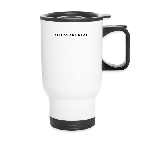 Aliens are Real - Travel Mug