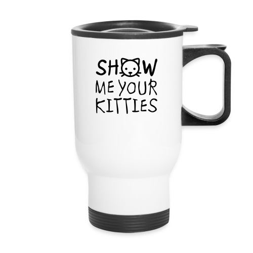 Show Me Your Kitties Mug - Travel Mug