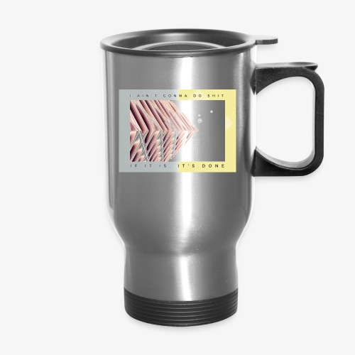 If It Is It s Done - Travel Mug
