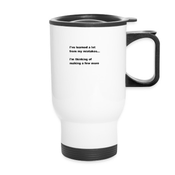 I've learned a lot from my mistakes... - Travel Mug
