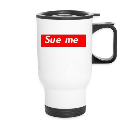 sue me (supreme parody) - Travel Mug
