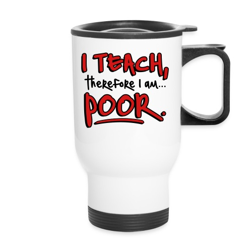 Teach therefore poor - Travel Mug