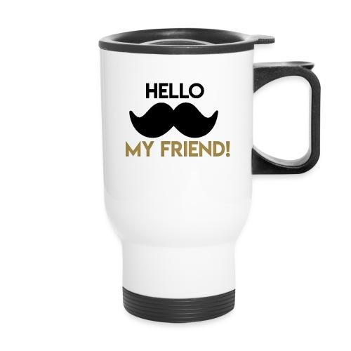 Hello my friend - Travel Mug