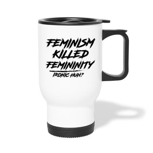Feminism Killed Femininity - Travel Mug