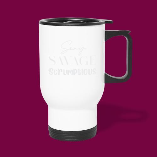 Sexy, savage, scrumptious - Travel Mug