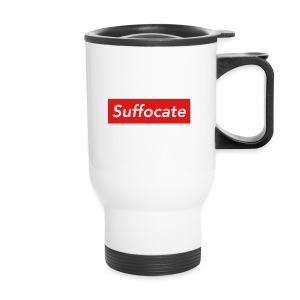 Suffocate - Travel Mug