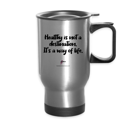 Healthy is Not a Destination - Travel Mug