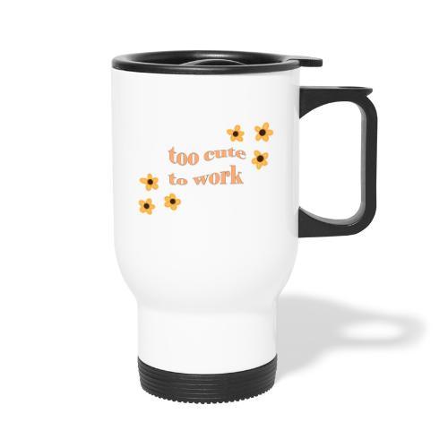 too cute to work - Travel Mug