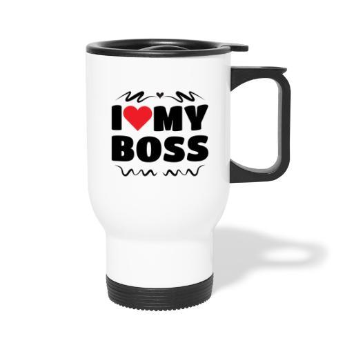 I love my Boss - Travel Mug with Handle