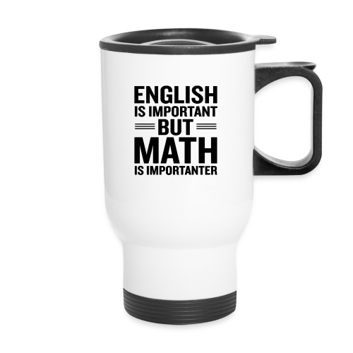 English Is Important But Math Is Importanter merch - Travel Mug