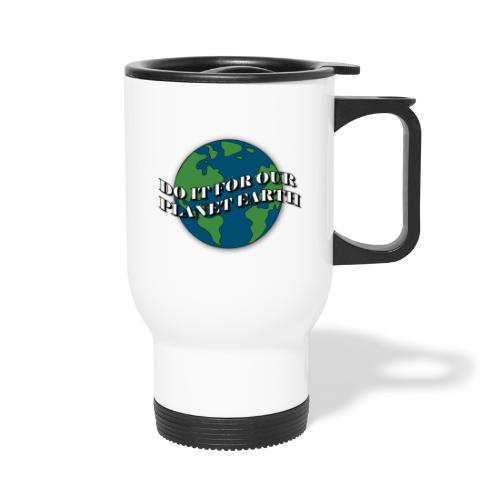 do it for our planet earth - Travel Mug