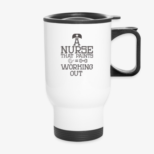 A nurse that paints is working out - Travel Mug