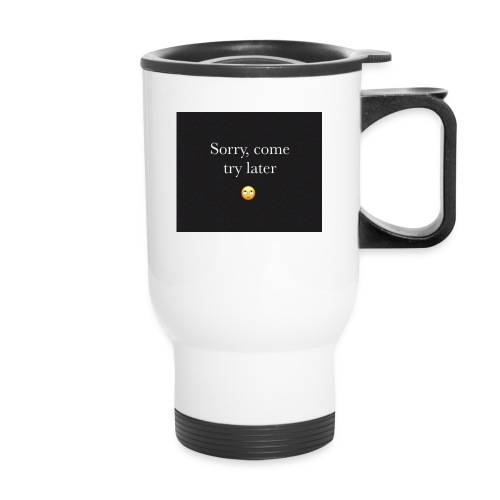 Sorry, come try later - Travel Mug