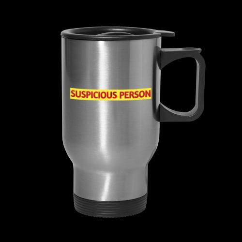 YOU ARE SUSPECT & SUSPICIOUS - Travel Mug with Handle